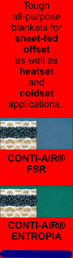 CONTI-AIR® ENTROPIA  CONTI-AIR® FSR Tough all-purpose blankets for sheet-fed offset as well as heatset and coldset applications..